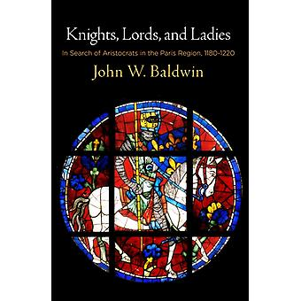 Knights Lords and Ladies by John W. Baldwin