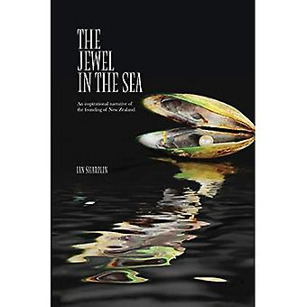 The Jewel in the Sea: An inspirational narrative of the founding of New Zealand