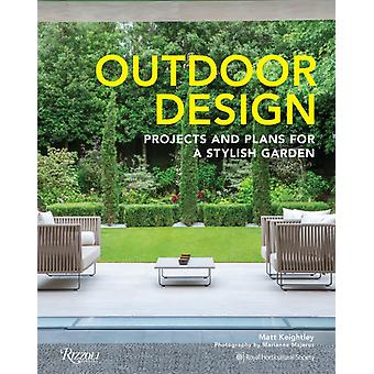 Outdoor Design  Projects and Plans for a Stylish Garden by Matt Keightley & Photographs by Marianne Majerus