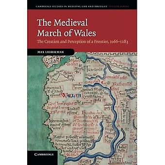 The Medieval March of Wales: The Creation And Perception Of A Frontier, 1066-�1283 (Cambridge Studies in Medieval...