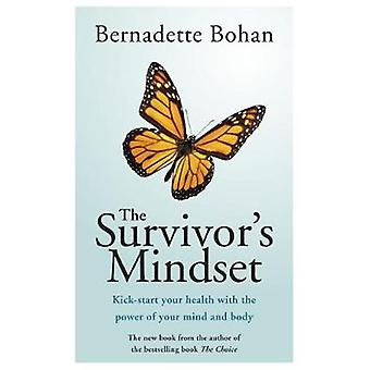 The Survivors Mindset  Kickstart your health with the power of your mind and body by Bernadette Bohan