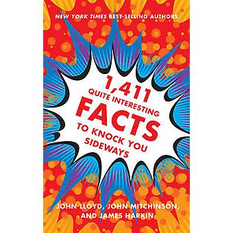 1 -411 Quite Interesting Facts to Knock You Sideways by John Lloyd -