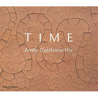 Time - Andy Goldsworthy by Andy Goldsworthy - Terry Friedman - 9780500