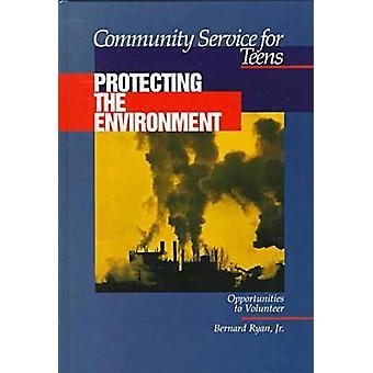 Community Service for Teens - Protecting the Environment by Bernard Ry