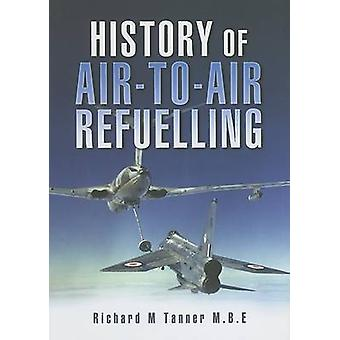 History of Air-to-Air Refuelling by Richard M. Tanner - 9781844152728