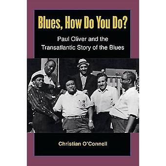 Blues - How Do You Do? - Paul Oliver and the Transatlantic Story of th