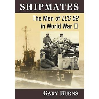 Shipmates - The Men of LCS 52 in World War II by Gary Burns - 97814766