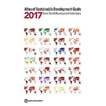 Atlas der Ziele einer nachhaltigen Entwicklung 2017: vom World Development Indicators - Weltbank Atlas