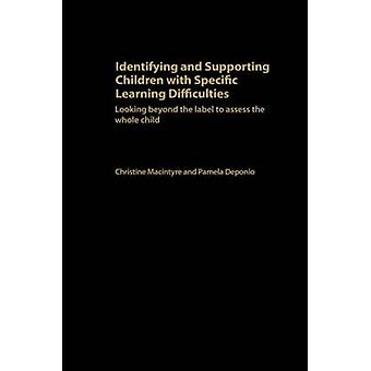 Identifying and Supporting Children with Specific Learning Difficulties Looking Beyond the Label to Support the Whole Child by Macintyre & Christine
