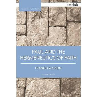 Paul and the Hermeneutics of Faith by Francis Watson