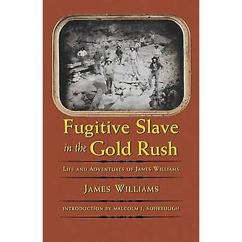 Fugitive Slave in the Gold Rush Life and Adventures of James Williams by Williams & James