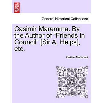 Casimir Maremma. Af forfatter venner i Rådet Sir A. hjælper osv. Bind 1. af Maremma & Casimir