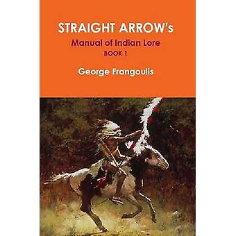 Straight Arrows Manual of Indian Lore Book 1 by Frangoulis & George