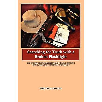 Searching for Truth with a Broken Flashlight by Hawley & Michael L.