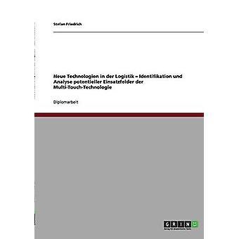 Neue Technologien in der Logistik Identifikation und Analyse potentieller Einsatzfelder der MultiTouchTechnologie door Friedrich & Stefan