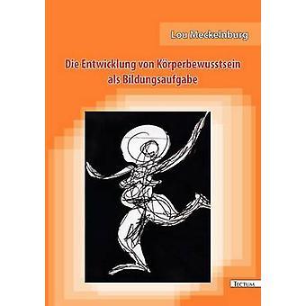Die Entwicklung von Krperbewusstsein als Bildungsaufgabe by Meckelnburg & Lou