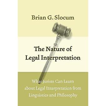 The Nature of Legal Interpretation - What Jurists Can Learn About Lega