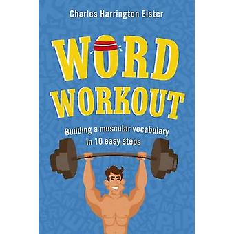 Word Workout - Building a Muscular Vocabulary in 10 Easy Steps by Char