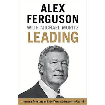 Leading - Learning from Life and My Years at Manchester United by Alex