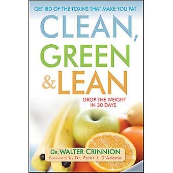 Clean - Green - and Lean - Get Rid of the Toxins That Make You Fat by