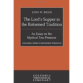 The Lord's Supper in the Reformed Tradition by John W Riggs - 9780664