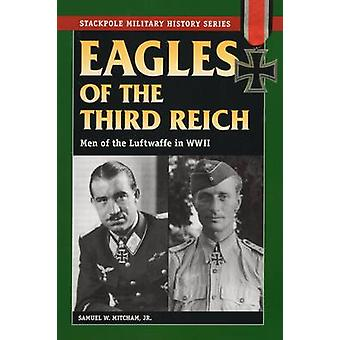 Eagles of the Third Reich - Men of the Luftwaffe in World War II by Sa