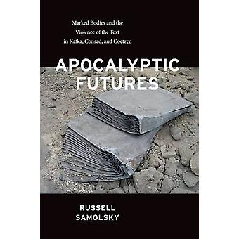 Apocalyptic Futures - Marked Bodies and the Violence of the Text in Ka
