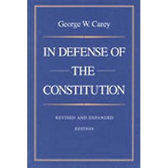 In Defense of the Constitution (2nd Revised edition) by George Carey