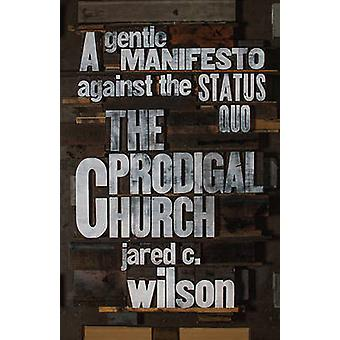 The Prodigal Church - A Gentle Manifesto Against the Status Quo by Jar