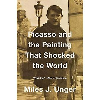 Picasso and the Painting That Shocked the World by Miles J. Unger - 9