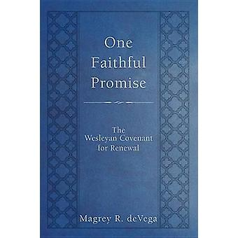 One Faithful Promise - The Wesleyan Covenant for Renewal by Magrey Dev