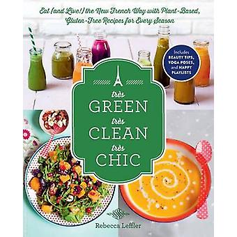Tres Green - Tres Clean - Tres Chic - Eat (and Live!) the New French W