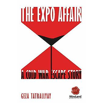 The Expo Affair - A Cold War Escape Story by Geza Tatrallyay - 9781771