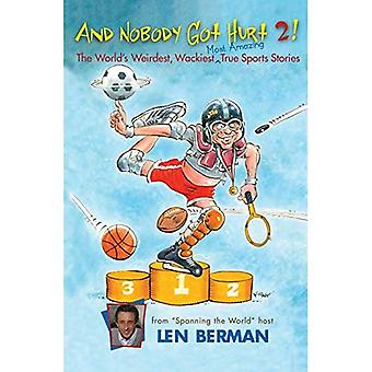 And Nobody Got Hurt 2!: More of the World's Weirdest, Wackiest Most Amazing True Sports Stories
