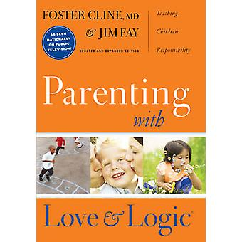 Parenting with Love and Logic by Foster W. Cline - Jim Fay - 97815768