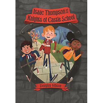 Isaac Thompson and the Knights of Castle School by Douglas Gibson