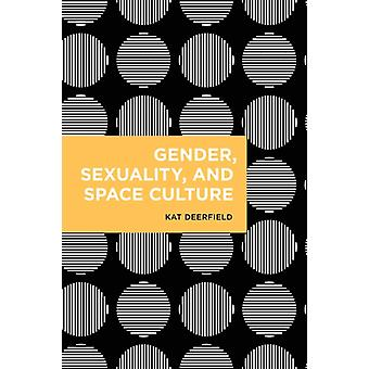 Gender Sexuality and Space Culture by Kat Deerfield