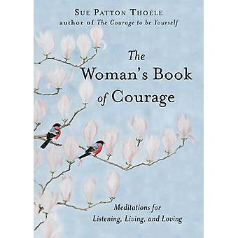 The Woman's Book of Courage - Meditations for Empowerment and Peace of