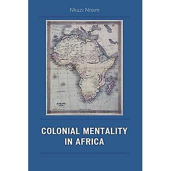Colonial Mentality in Africa by Nnam & Nkuzi