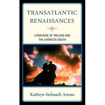Transatlantic Renaissances Literature of Ireland and the American South by Artuso & Kathryn Stelmach