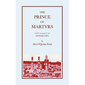 The Prince of Martyrs by Faizi & AbulQasim