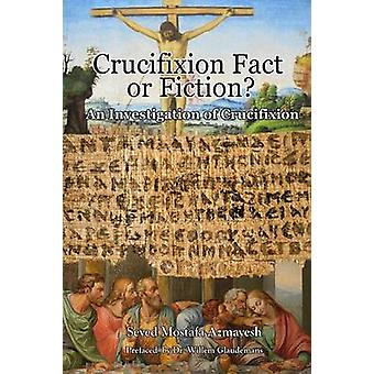 Crucifixion Fact or Fiction An Investigation of Crucifixion by Azmayesh & Seyed Mostafa