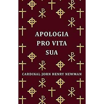 Apologia Pro Vita Sua by Newman & Cardinal John Henry John Henry