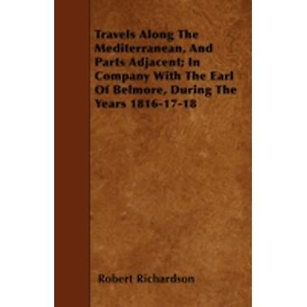Travels Along the Mediterranean and Parts Adjacent In Company with the Earl of Belmore During the Years 18161718 by Richardson & Robert