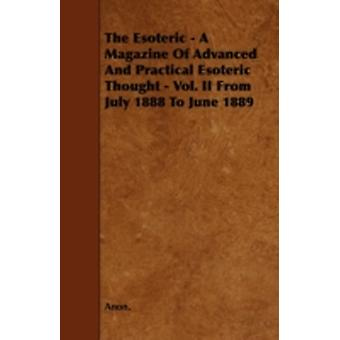 The Esoteric  A Magazine of Advanced and Practical Esoteric Thought  Vol. II from July 1888 to June 1889 by Anon