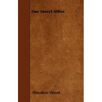 Our Insect Allies by Wood & Theodore