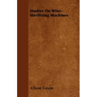 Studies On WineSterilizing Machines by Gayon & Ulysse