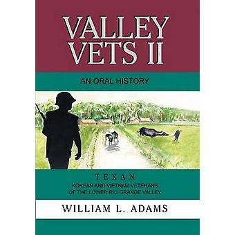 Valley Vets II an Oral History Texan Korean and Vietnam Veterans of the Lower Rio Grande Valley by Adams & William L.