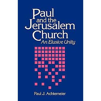 Paul and the Jerusalem Church An Elusive Unity by Achtemeier & Paul J.