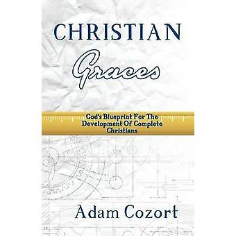 The Christian Graces Gods Blueprint for The Development of Complete Christians by Cozort & Adam B